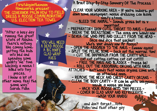 """First Dog on the Moon Homewares present: The Governor Palin """"How to Field Dress a Moose"""" commemorative US Election teatowel…"""